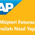 SAP Sisteminde Müşteri Faturası ve Tahsilat İşlemleri Nasıl Yapılır ?