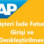 SAP Sisteminde Müşteri İade Faturasının Girişi ve İade Faturasının Satış Faturası ile Denkleştirilmesi