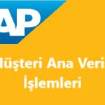SAP Sisteminde Müşteri Ana Verisi Oluşturma İşlemi
