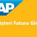 SAP Sisteminde Müşteri Faturalarının FB70 ve F-02 İşlem Kodlarıyla Girişi