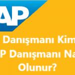 SAP Danışmanı Kimdir? SAP Danışmanı Olmak İçin Hangi Özelliklere Sahip Olmak Gerekir?