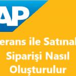 SAP Sisteminde Referans ile Satınalma Siparişi Nasıl Oluşturulur?