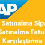 SAP Sisteminde Satınalma Siparişi ile Satınalma Faturası Karşılaştırması Nasıl Yapılır?